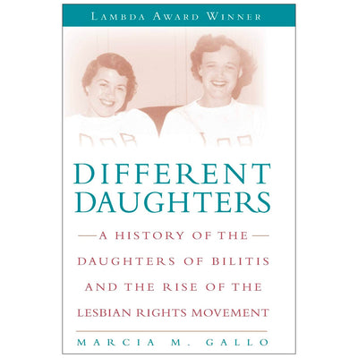 Different Daughters - A History of the Daughters of Bilitis and the Rise of the Lesbian Rights Movement Book