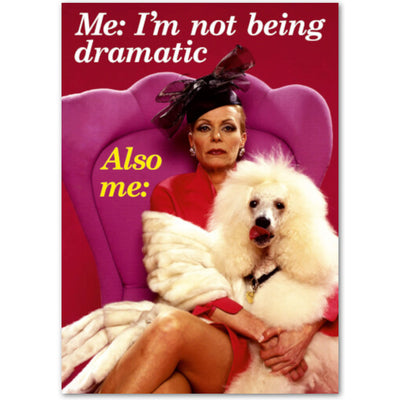 I'm Not Being Dramatic - Birthday Card