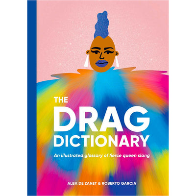 The Drag Dictionary - An Illustrated Glossary of Fierce Queen Slang Book