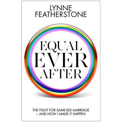 Equal Ever After - The Fight For Same Sex Marriage And How I Made It Happen Book