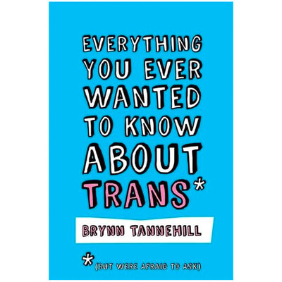 Everything You Ever Wanted to Know About Trans (But Were Afraid to Ask) Book