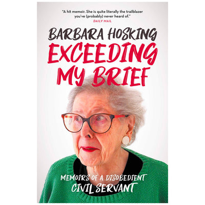Exceeding My Brief - Memoirs Of A Disobedient Civil Servant Book
