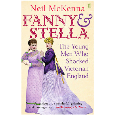 Fanny And Stella - The Young Men Who Shocked Victorian England Book