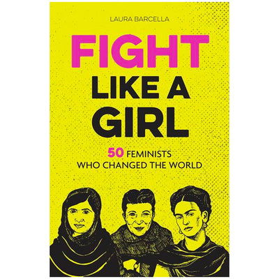 Fight Like a Girl - 50 Feminists Who Changed the World Book