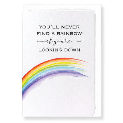You'll Never Find A Rainbow If You're Looking Down - Gay Greetings Card
