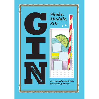 Gin - Shake, Muddle, Stir (Over 40 of the Best Gin Drinks for Serious Gin Lovers) Book