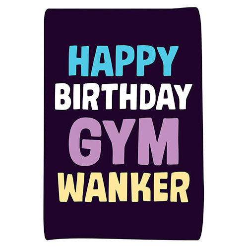 Happy Birthday Gym W*nker - Birthday Card