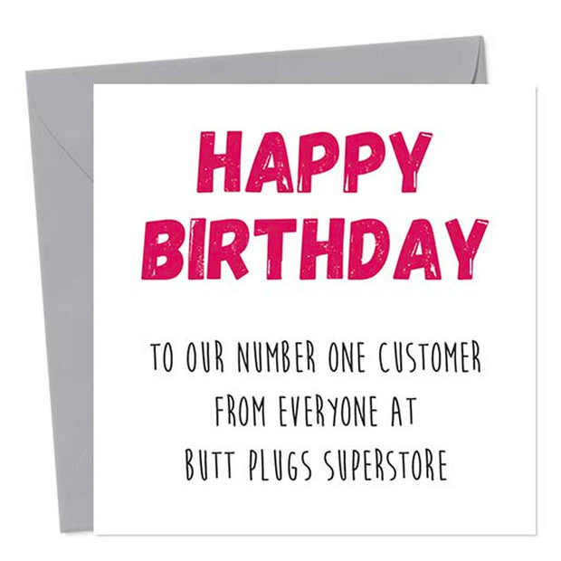 Happy Birthday To Our No 1 Customer From Everyone At Butt Plugs Superstore- Gay Birthday Card