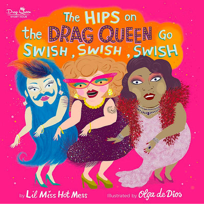The Hips On The Drag Queen Go Swish, Swish, Swish Book