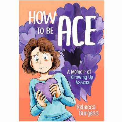 How to Be Ace - A Memoir Of Growing Up Asexual Book