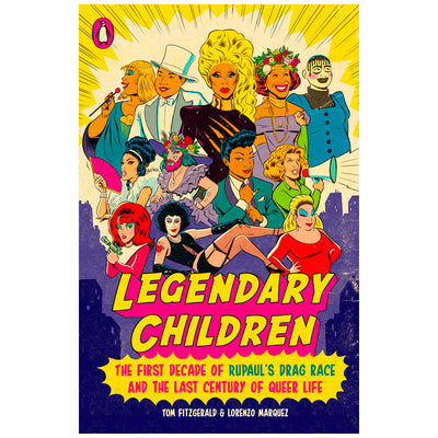 Legendary Children - The First Decade of Rupaul's Drag Race and the Last Century of Queer Life Book