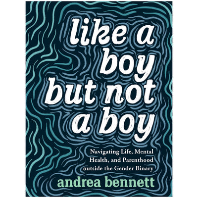 Like A Boy But Not A Boy: Navigating Life, Mental Health, and Parenthood Outside the Gender Binary Book