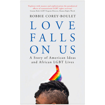 Love Falls On Us - A Story of American Ideas and African LGBT Lives Book