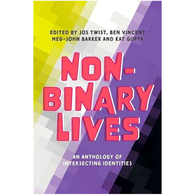 Non-Binary Lives - An Anthology of Intersecting Identities