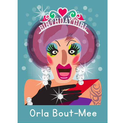 Life's A Drag - Orla Bout-Mee (Birthday Girl) Gay Birthday Card