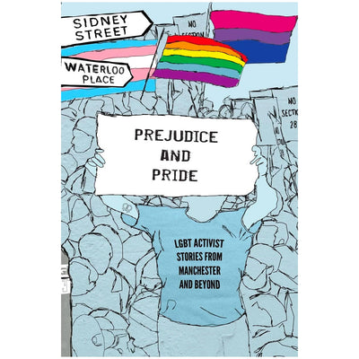 Prejudice and Pride - LGBT Activist Stories from Manchester and Beyond Book