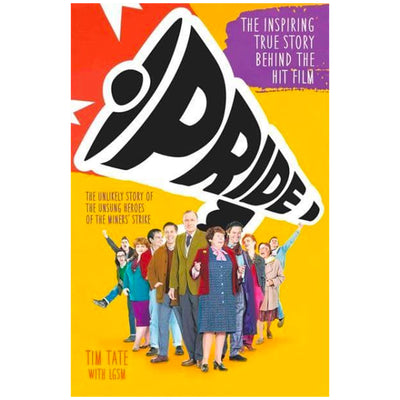 Pride - The Unlikely Story Of The Unsung Heroes Of The Miners' Strike Book