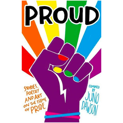 Proud - Stories, Poetry & Art On The Theme Of Pride Book