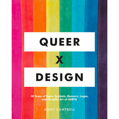 Queer X Design - 50 Years of Signs, Symbols, Banners, Logos, and Graphic Art of LGBTQ Book