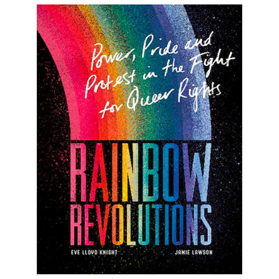 Rainbow Revolutions: Power, Pride and Protest in the Fight for Queer Rights Book