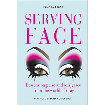 Serving Face - Lessons On poise And (Dis)Grace From The World Of Drag Book