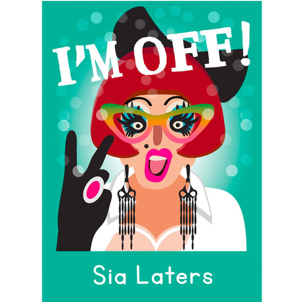 Life's A Drag - Sia Laters (I'm Off) Greetings Card