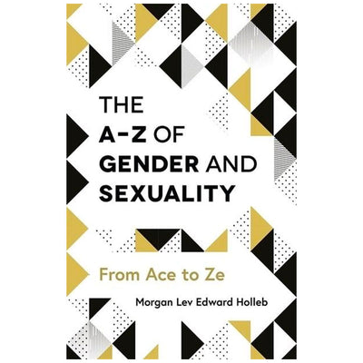 The A-Z of Gender and Sexuality - From Ace to Ze Book
