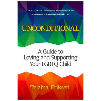 Unconditional - A Guide to Loving and Supporting Your LGBTQ Child Book