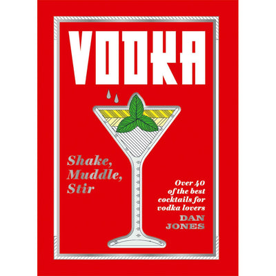 Vodka - Shake, Muddle, Stir (Over 40 of the Best Cocktails for Vodka Lovers) Book