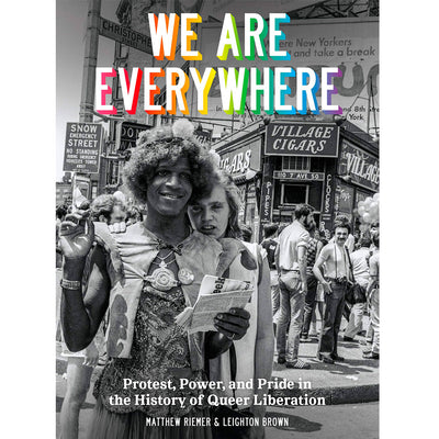 We Are Everywhere - Protest, Power, and Pride in the History of Queer Liberation Book