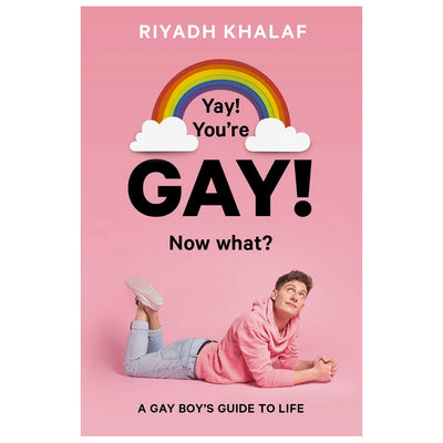 Yay! You're Gay! Now What? A Gay Boy's Guide To Life Book