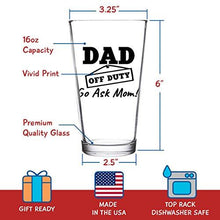 Dad Off Duty Funny Beer Glass - Dad Beer Glass - 16 oz quality glass - Beer Glass for the Best Dad Ever - New Dad Beer Glass Gift - Affordable Fathers Day Beer Gifts for Dads or Stepdad