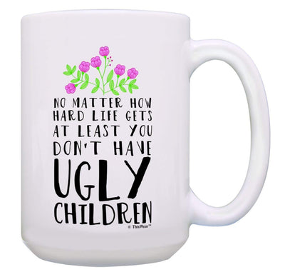 Funny Mom Gifts At Least You Don't Have Ugly Children Funny Gifts for Mom Gift Coffee Mug Tea Cup White
