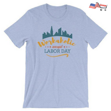 Funny Labor Day T-Shirt / Workaholic Except Labor Day /  Labor Holiday Day T-Shirt / Working / Work T-Shirt / Unisex / Mens / Womens