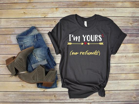 Valentine Shirt, I'm Yours No Refunds Valentine T-Shirt, Love Shirt, Funny Valentines, Gift for Valentines
