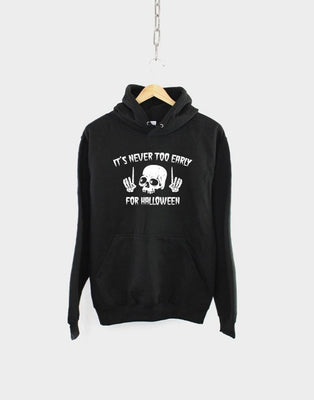 Goth Halloween Hoodie / It's Never Too Early For Halloween Skull Hooded Sweatshirt