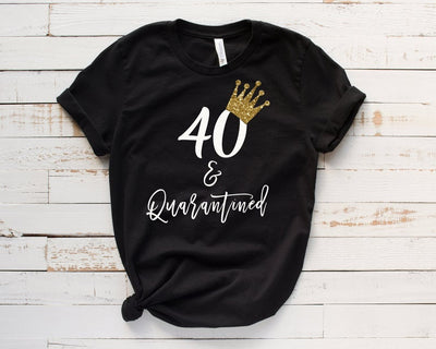 Quarantined Birthday Tshirt, 40th Birthday Gift for her, 40th Birthday Shirt, Social Distancing Birthday Tshirt, Birthday Queen Shirt