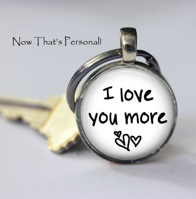 I LOVE you MORE - I love you more keychain - I love you- missing you - Long Distance Relationship - gift for boyfriend - gift for girlfriend