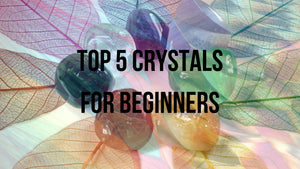 Top 5 Crystals For Beginners