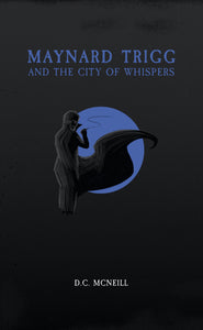 Maynard Trigg and The City of Whispers Preview with D.C. McNeill
