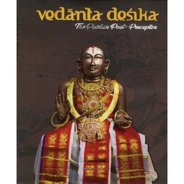 Vedantha Desika - The Peerless Poet-Preceptor - Books
