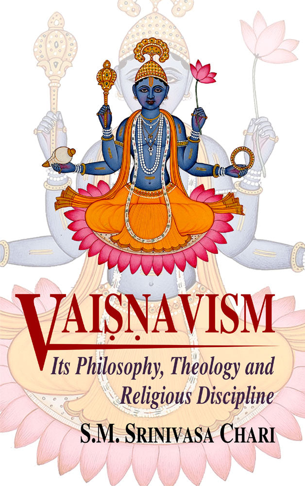 Vaisnavism - Its Philosophy, Theology And Religious Discipline