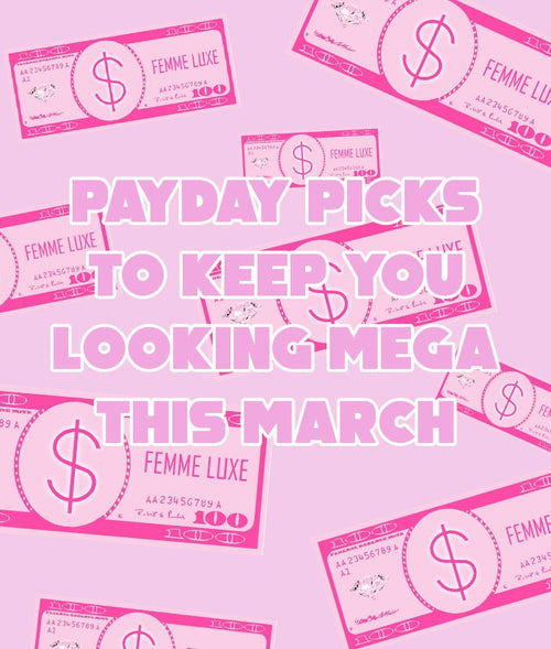 Payday Picks To Keep You Lookin' Mega This March