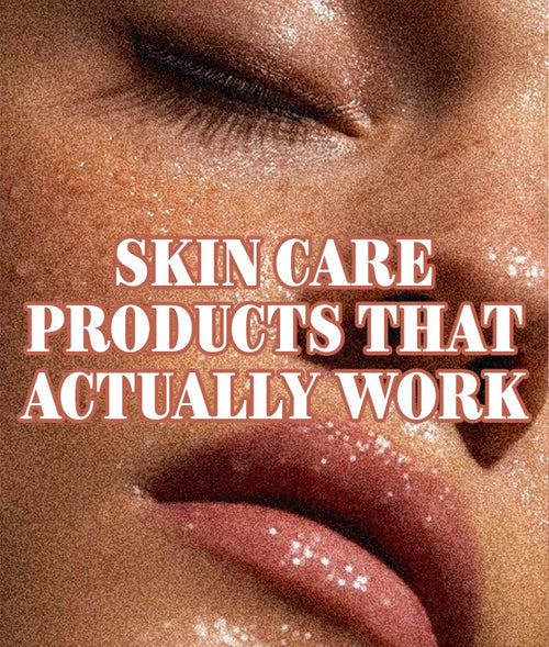 Skin Care Products That Actually Work