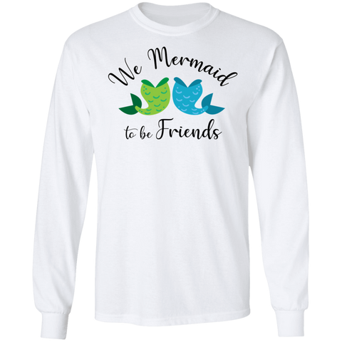 Mermaid to Be Friends  Tails Unisex Long Sleeve T-Shirt