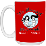 Personalized Mermaid to be Friends 15 oz. Mug