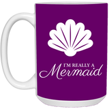Really a Mermaid 15 oz. Mug