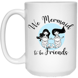 Mermaid to Be Friends 15 oz. Mug