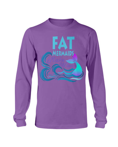 Fat Mermaids Make Waves Long Sleeve T-Shirt