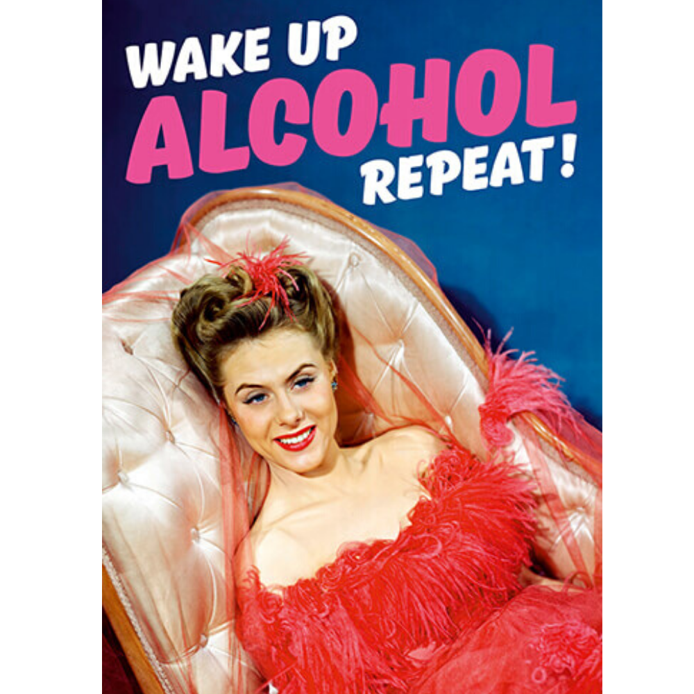 Greeting Card - Wake Up Alcohol Repeat